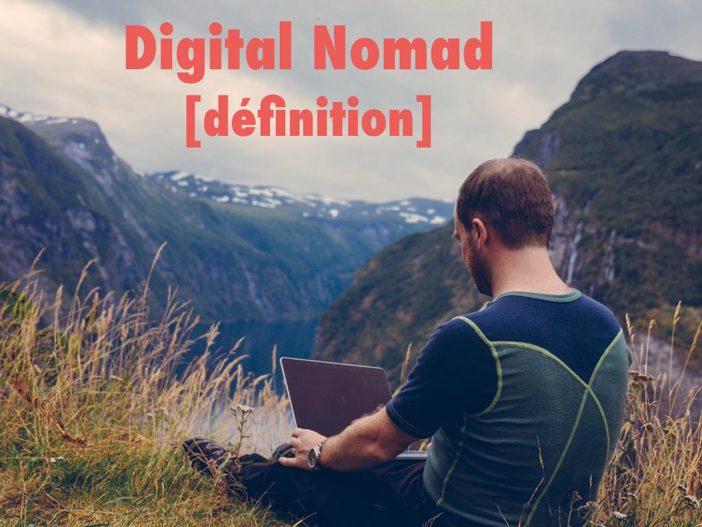 Qu Est Ce Qu Un Digital Nomad Definition Les Nouveaux Travailleurs